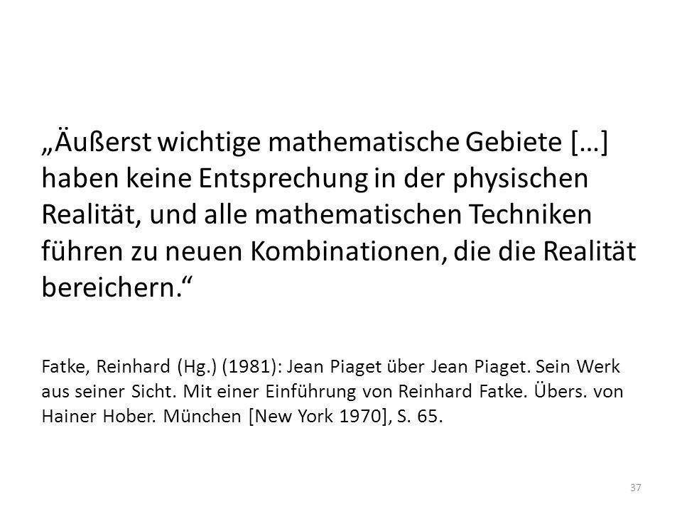 """""""Äußerst wichtige mathematische Gebiete […] haben keine Entsprechung in der physischen Realität, und alle mathematischen Techniken führen zu neuen Kombinationen, die die Realität bereichern."""